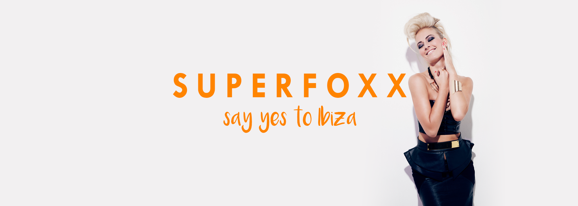 SUPERFOXX SAY YES 2 IBIZA !