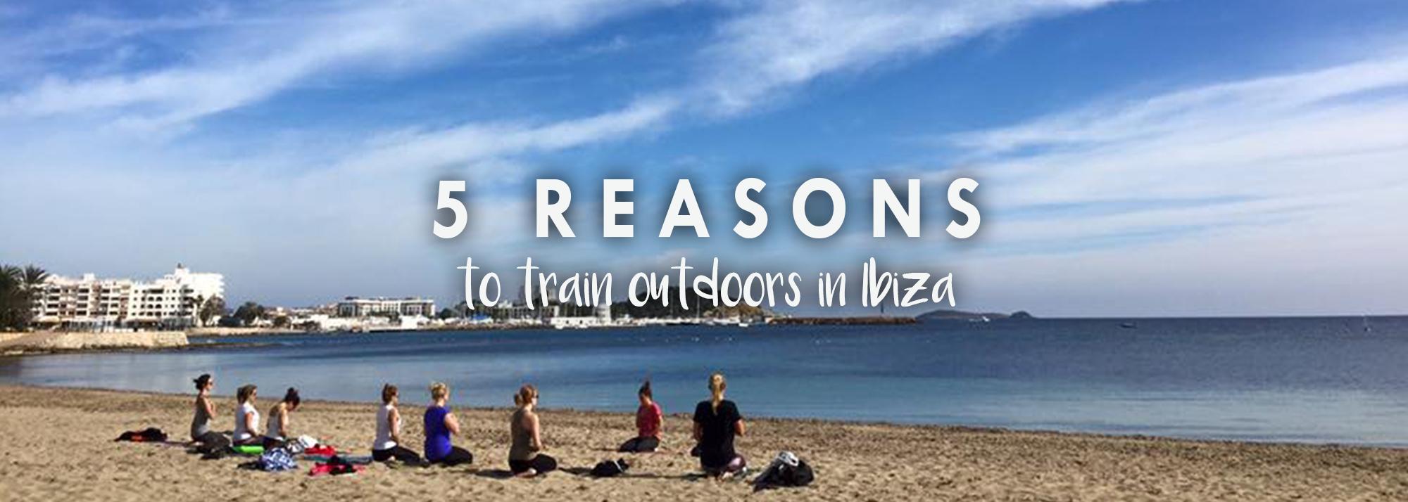 5 Reasons To Train Outdoors In Ibiza