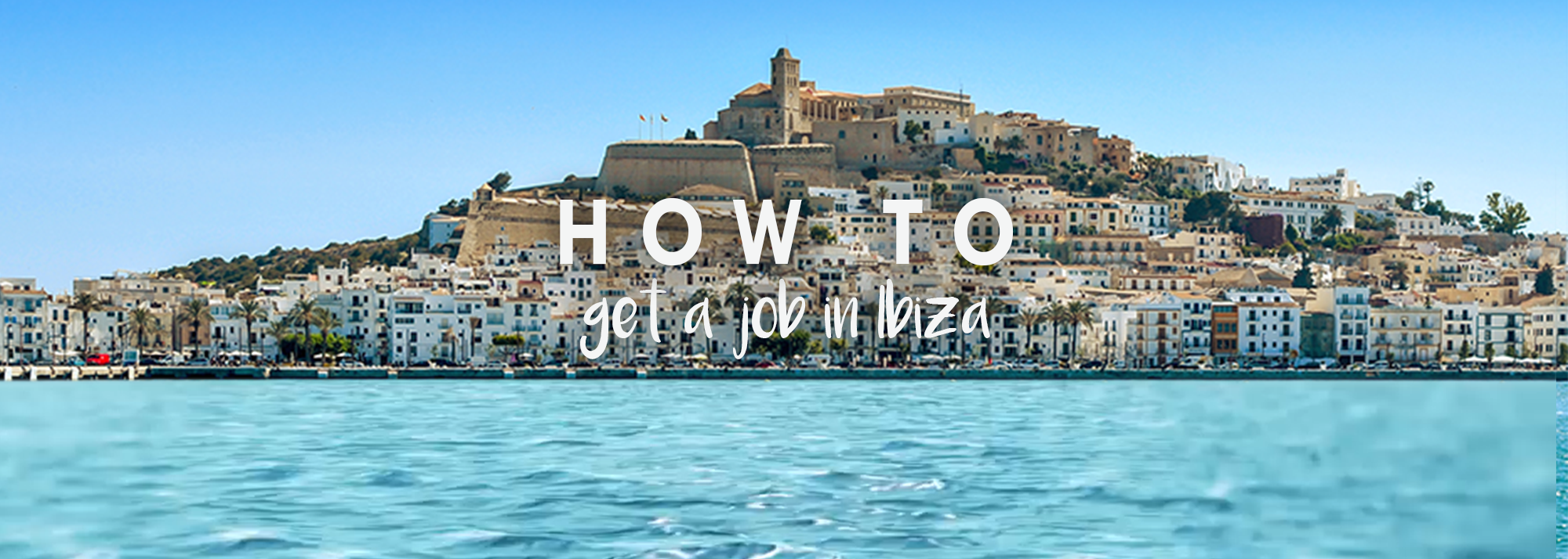 How To Get A Job in Ibiza!