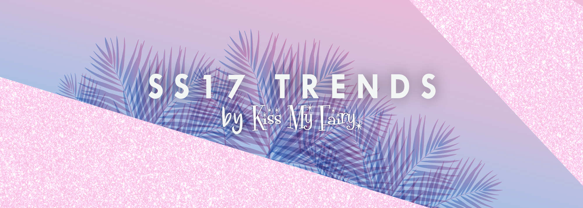 Kiss My Fairy's SS17 Beauty Trends!