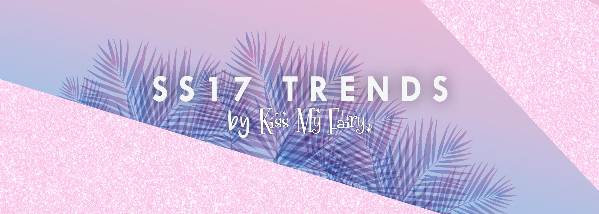Kiss My Fairy's SS17 Beauty Trends!